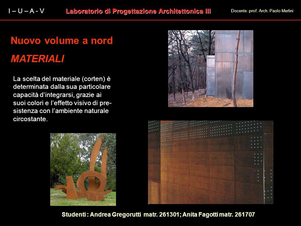 I – U – A - V Laboratorio di Progettazione Architettonica III Docente: prof. Arch. Paolo Merlini Nuovo volume a nord MATERIALI Nuovo volume a nord MAT