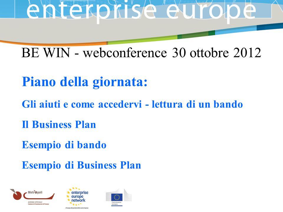 Azienda Speciale della Camera di Commercio BE WIN - webconference 30 ottobre 2012 Piano della giornata: Gli aiuti e come accedervi - lettura di un bando Il Business Plan Esempio di bando Esempio di Business Plan