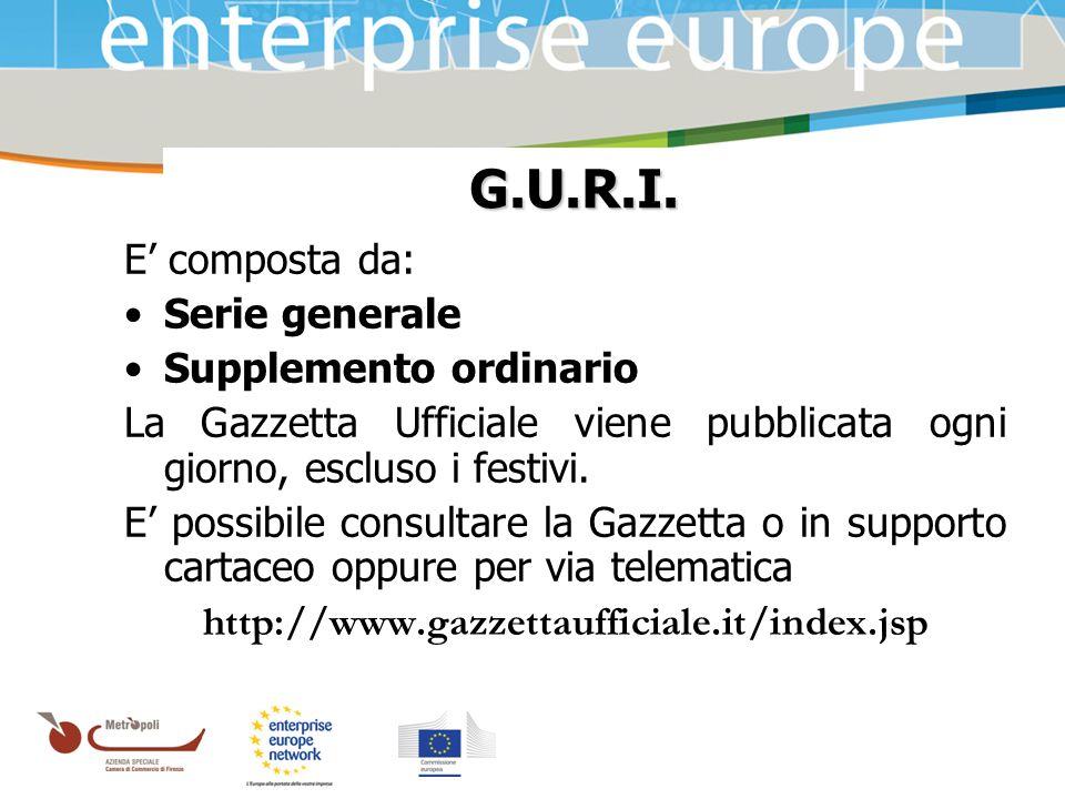 Azienda Speciale della Camera di Commercio G.U.R.I. E composta da: Serie generale Supplemento ordinario La Gazzetta Ufficiale viene pubblicata ogni gi