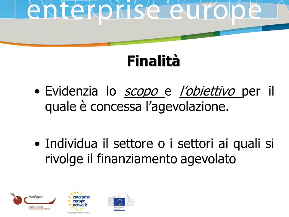 Azienda Speciale della Camera di Commercio Finalità Evidenzia lo scopo e lobiettivo per il quale è concessa lagevolazione.