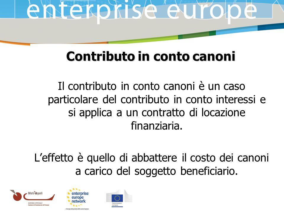 Azienda Speciale della Camera di Commercio Contributo in conto canoni Il contributo in conto canoni è un caso particolare del contributo in conto interessi e si applica a un contratto di locazione finanziaria.
