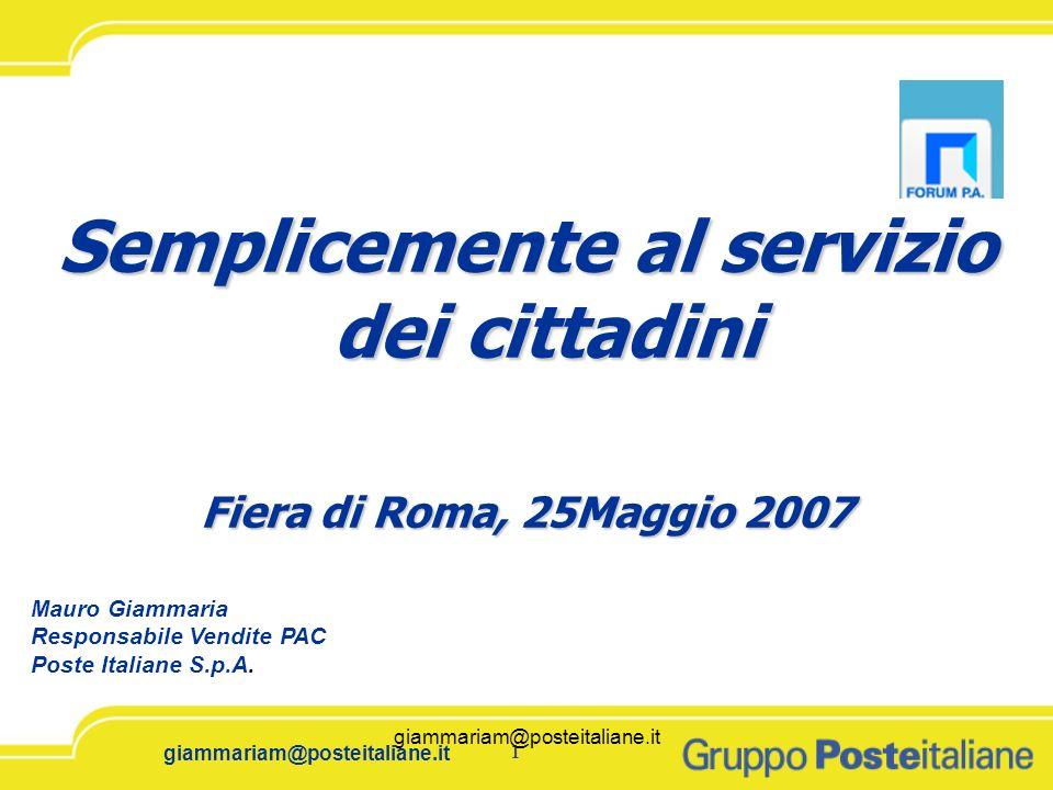 giammariam@posteitaliane.it1 1 Semplicemente al servizio dei cittadini Fiera di Roma, 25Maggio 2007 giammariam@posteitaliane.it Mauro Giammaria Respon