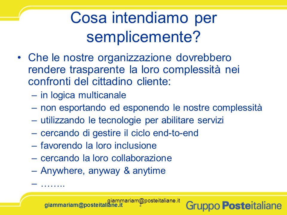 giammariam@posteitaliane.it2 2 Cosa intendiamo per semplicemente? Che le nostre organizzazione dovrebbero rendere trasparente la loro complessità nei