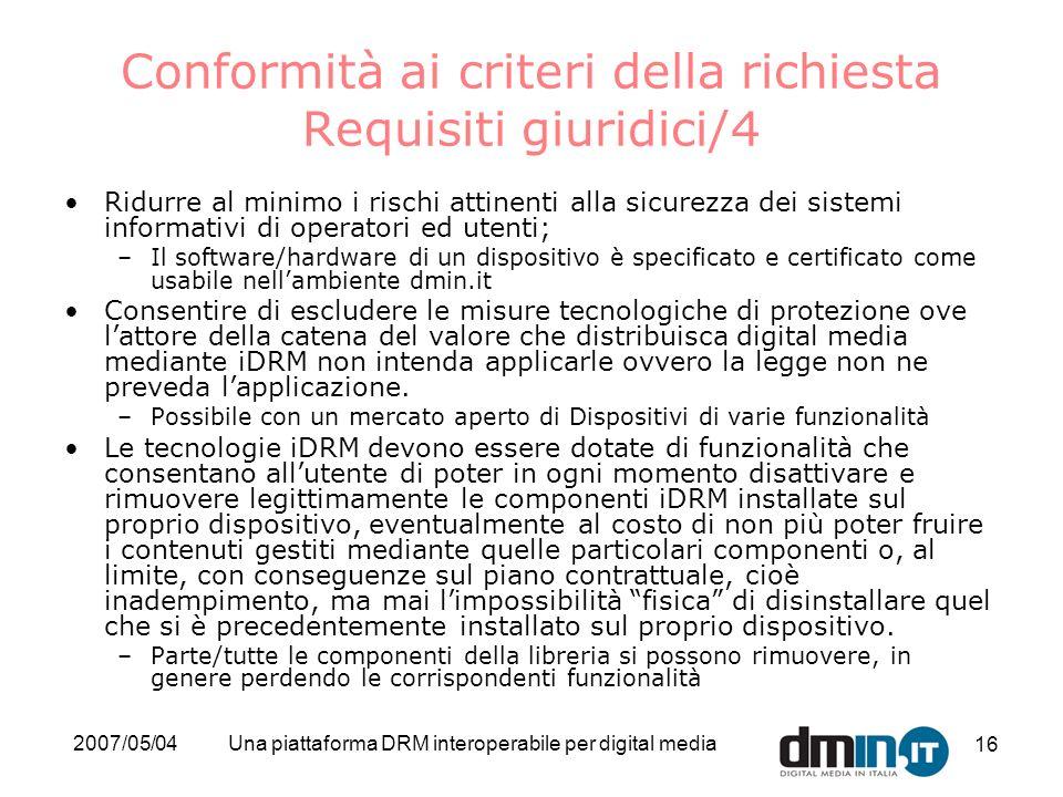 2007/05/04Una piattaforma DRM interoperabile per digital media 16 Conformità ai criteri della richiesta Requisiti giuridici/4 Ridurre al minimo i risc