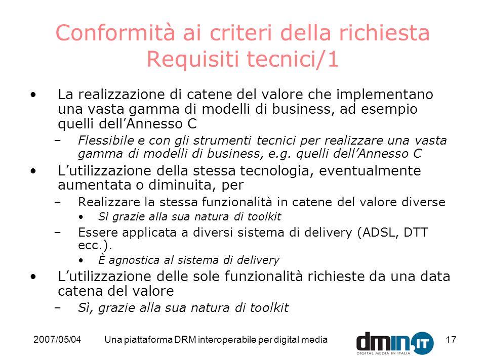 2007/05/04Una piattaforma DRM interoperabile per digital media 17 Conformità ai criteri della richiesta Requisiti tecnici/1 La realizzazione di catene