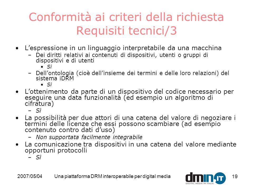2007/05/04Una piattaforma DRM interoperabile per digital media 19 Conformità ai criteri della richiesta Requisiti tecnici/3 Lespressione in un linguag