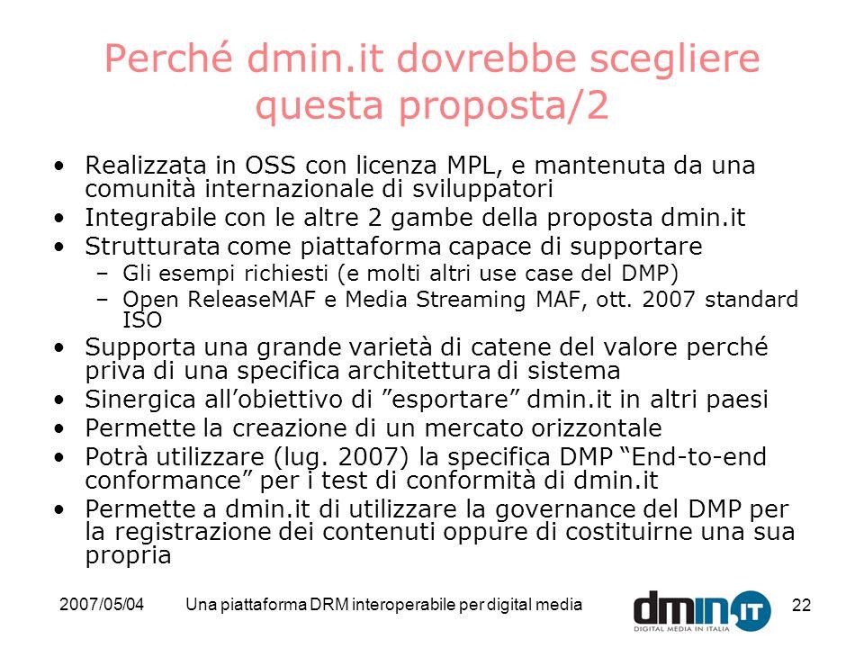 2007/05/04Una piattaforma DRM interoperabile per digital media 22 Perché dmin.it dovrebbe scegliere questa proposta/2 Realizzata in OSS con licenza MP
