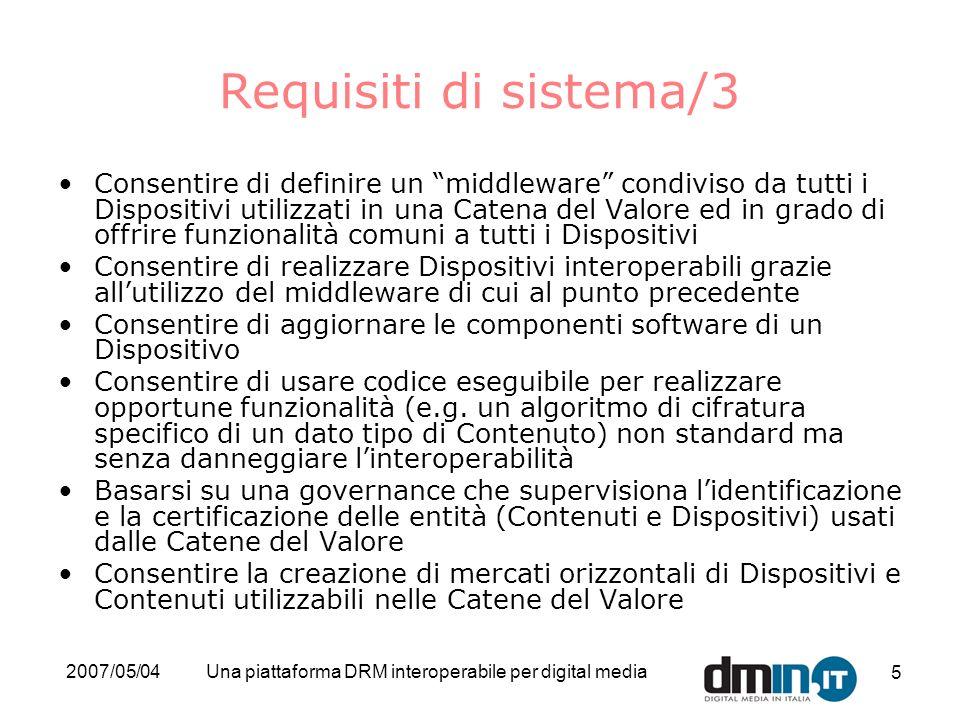 2007/05/04Una piattaforma DRM interoperabile per digital media 5 Requisiti di sistema/3 Consentire di definire un middleware condiviso da tutti i Disp