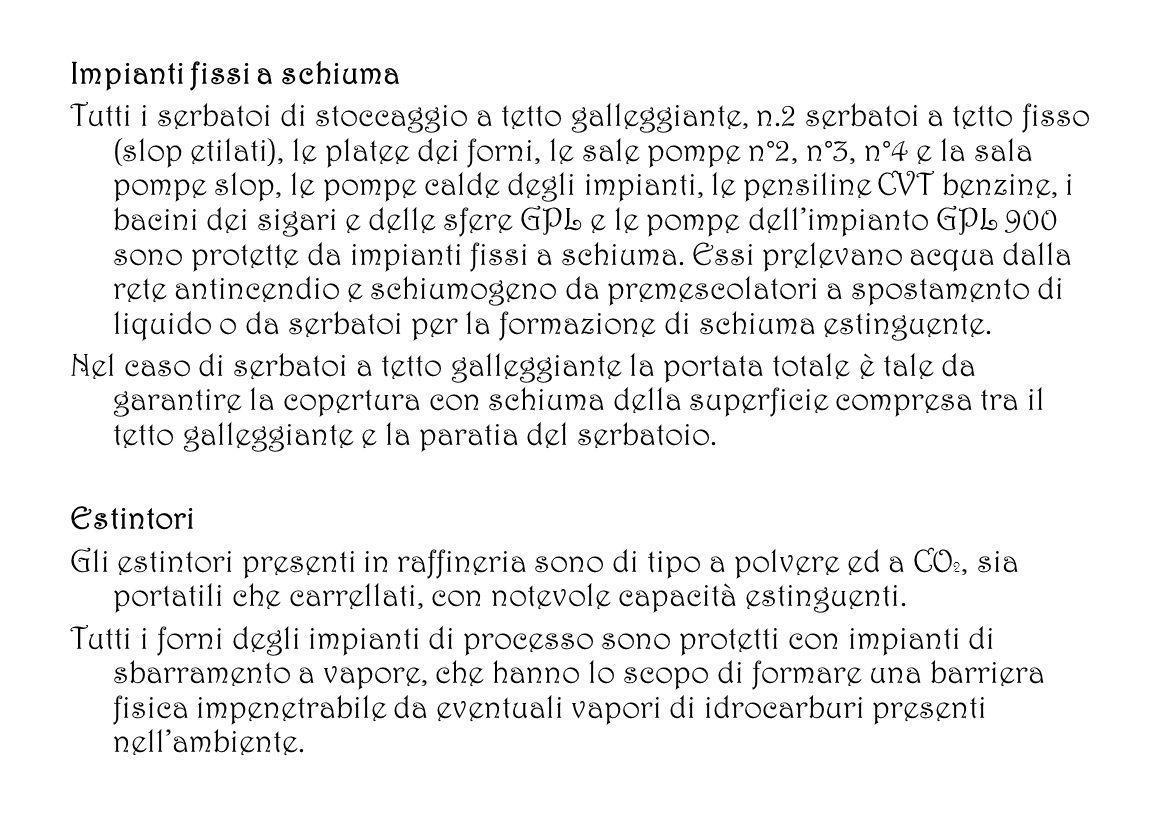Impianti fissi a schiuma Tutti i serbatoi di stoccaggio a tetto galleggiante, n.2 serbatoi a tetto fisso (slop etilati), le platee dei forni, le sale