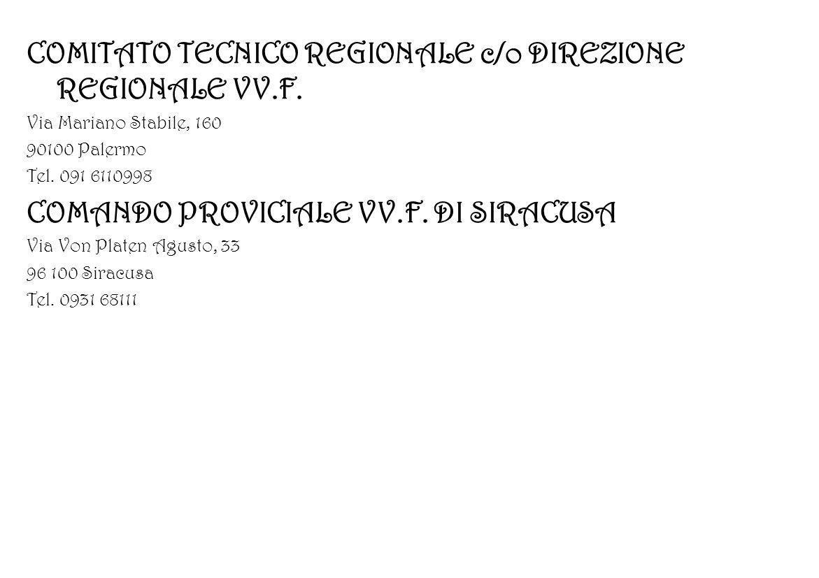 COMITATO TECNICO REGIONALE c/o DIREZIONE REGIONALE VV.F. Via Mariano Stabile, 160 90100 Palermo Tel. 091 6110998 COMANDO PROVICIALE VV.F. DI SIRACUSA
