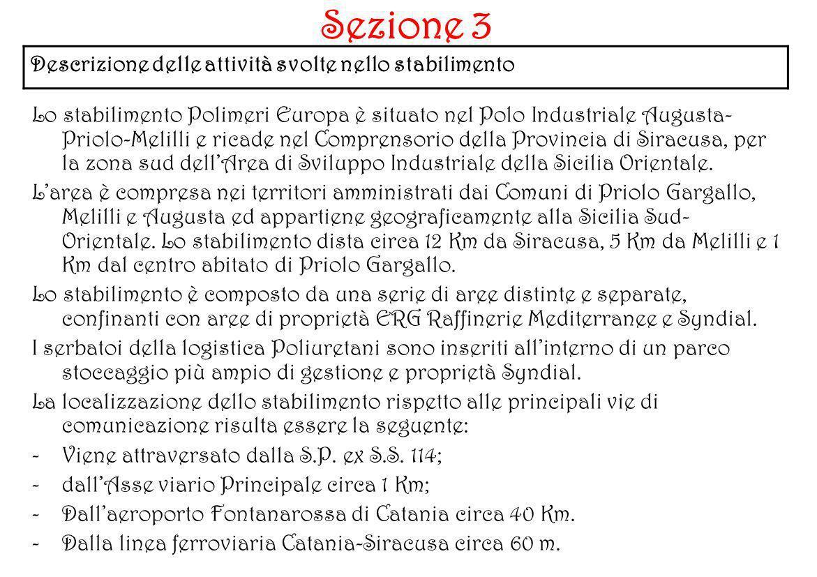 Lo stabilimento Polimeri Europa è situato nel Polo Industriale Augusta- Priolo-Melilli e ricade nel Comprensorio della Provincia di Siracusa, per la z