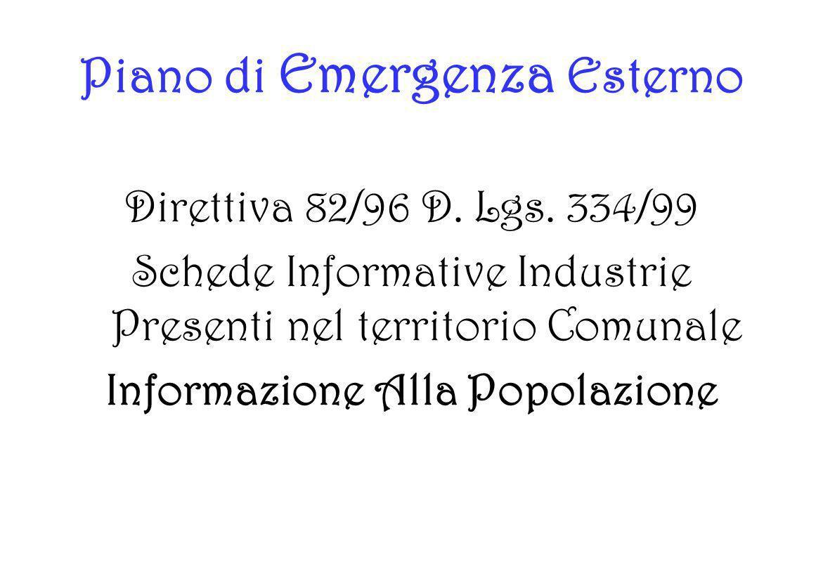 Piano di Emergenza Esterno Direttiva 82/96 D. Lgs. 334/99 Schede Informative Industrie Presenti nel territorio Comunale Informazione Alla Popolazione