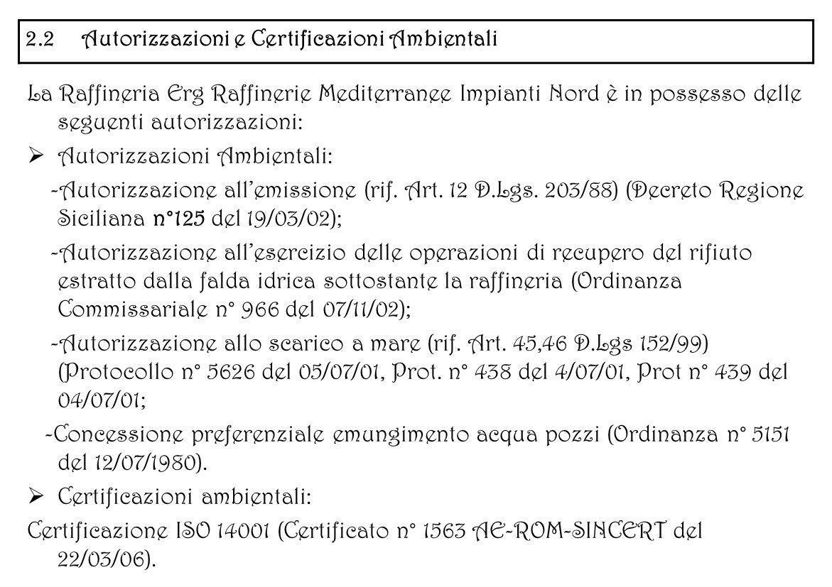 La Raffineria Erg Raffinerie Mediterranee Impianti Nord è in possesso delle seguenti autorizzazioni: Autorizzazioni Ambientali: -Autorizzazione allemi