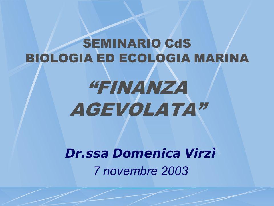 SEMINARIO CdS BIOLOGIA ED ECOLOGIA MARINA FINANZA AGEVOLATA Dr.ssa Domenica Virzì 7 novembre 2003