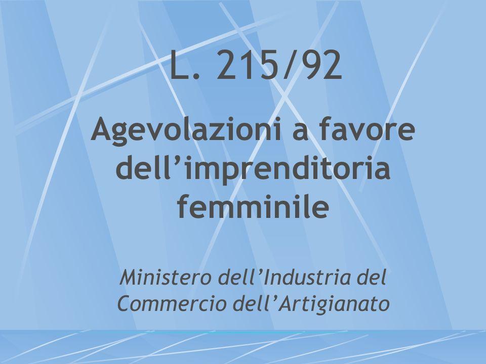 L. 215/92 Agevolazioni a favore dellimprenditoria femminile Ministero dellIndustria del Commercio dellArtigianato