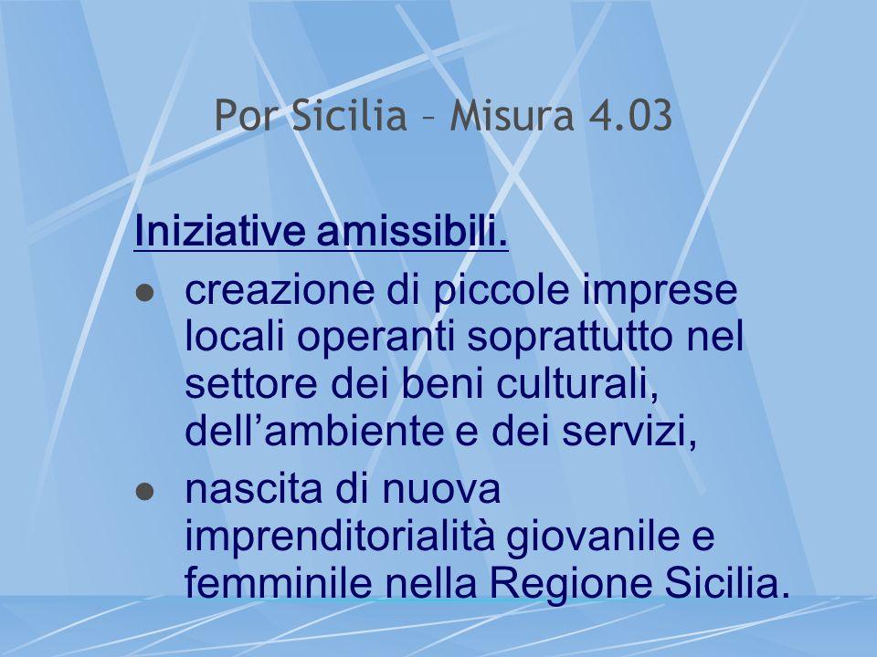 Por Sicilia – Misura 4.03 Iniziative amissibili. creazione di piccole imprese locali operanti soprattutto nel settore dei beni culturali, dellambiente