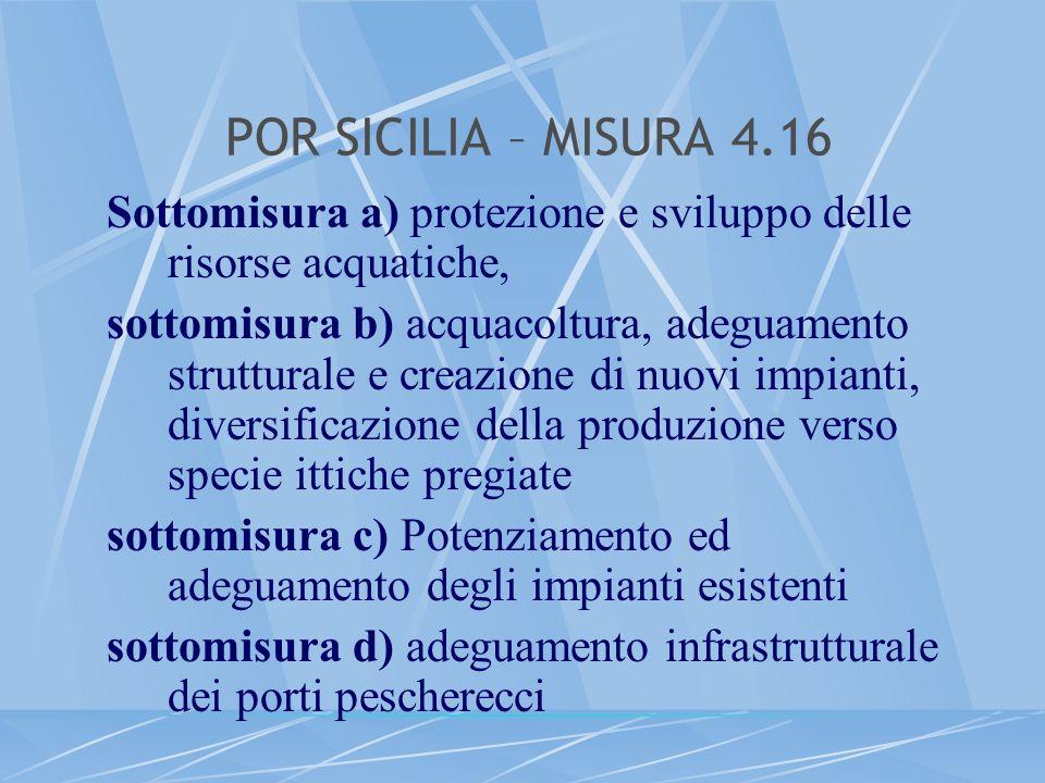 POR SICILIA – MISURA 4.16 Sottomisura a) protezione e sviluppo delle risorse acquatiche, sottomisura b) acquacoltura, adeguamento strutturale e creazi