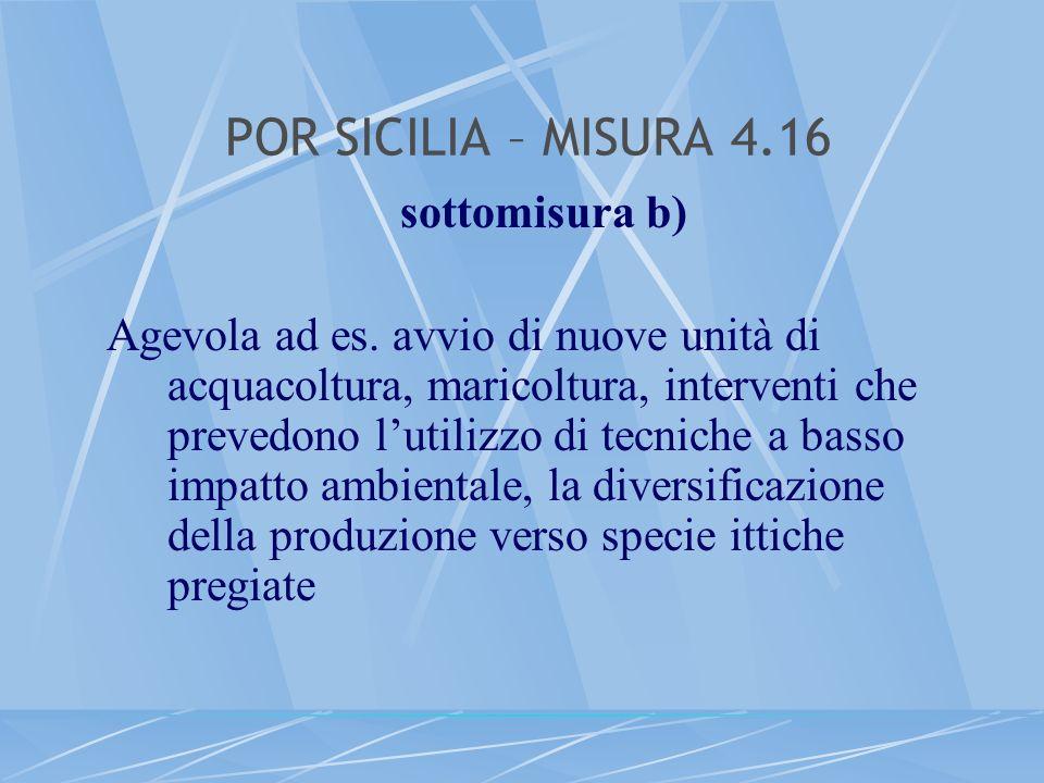 POR SICILIA – MISURA 4.16 sottomisura b) Agevola ad es. avvio di nuove unità di acquacoltura, maricoltura, interventi che prevedono lutilizzo di tecni