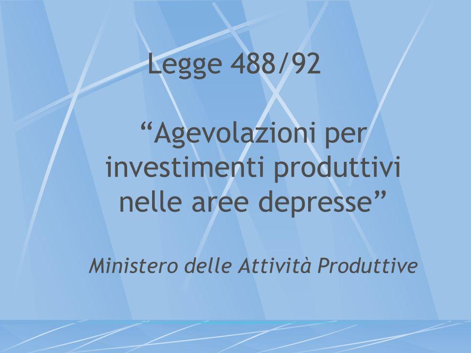 Legge 488/92 Agevolazioni per investimenti produttivi nelle aree depresse Ministero delle Attività Produttive