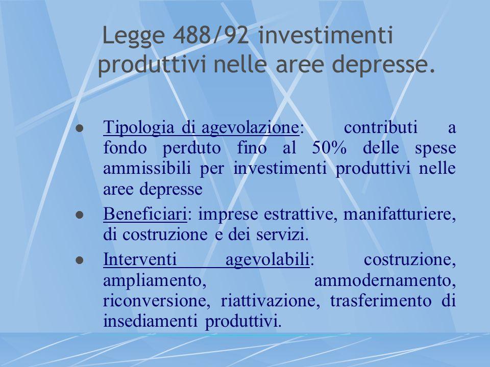 Legge 488/92 investimenti produttivi nelle aree depresse. Tipologia di agevolazione:contributi a fondo perduto fino al 50% delle spese ammissibili per