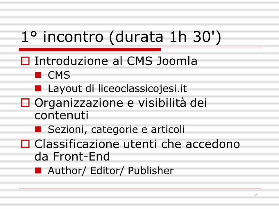 2 1° incontro (durata 1h 30 ) Introduzione al CMS Joomla CMS Layout di liceoclassicojesi.it Organizzazione e visibilità dei contenuti Sezioni, categorie e articoli Classificazione utenti che accedono da Front-End Author/ Editor/ Publisher