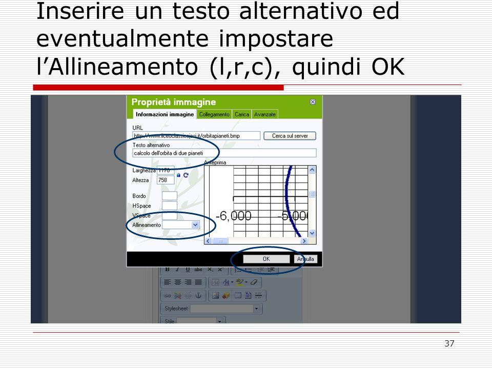 37 Inserire un testo alternativo ed eventualmente impostare lAllineamento (l,r,c), quindi OK