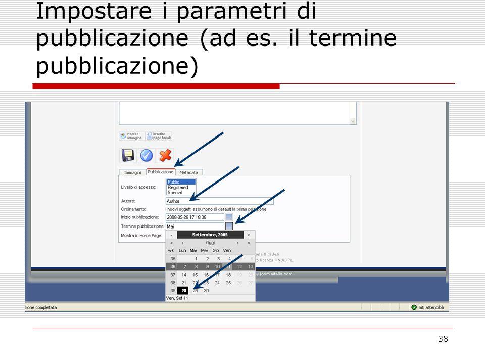38 Impostare i parametri di pubblicazione (ad es. il termine pubblicazione)