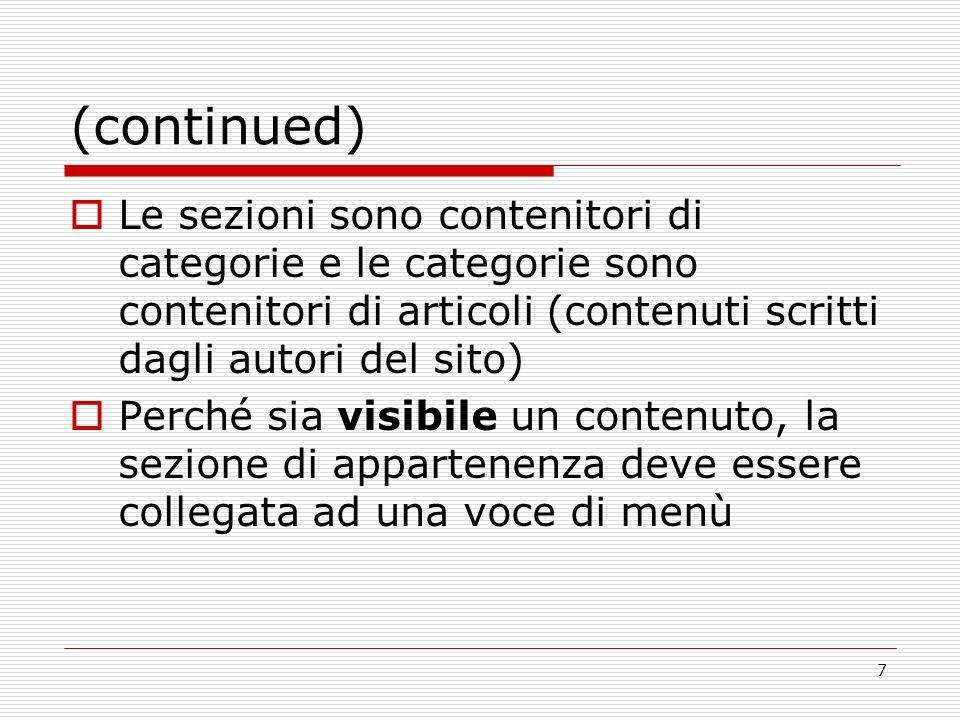 7 (continued) Le sezioni sono contenitori di categorie e le categorie sono contenitori di articoli (contenuti scritti dagli autori del sito) Perché sia visibile un contenuto, la sezione di appartenenza deve essere collegata ad una voce di menù