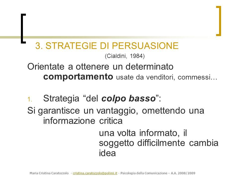 Maria Cristina Caratozzolo - cristina.caratozzolo@polimi.it - Psicologia della Comunicazione – A.A. 2008/2009cristina.caratozzolo@polimi.it (Cialdini,
