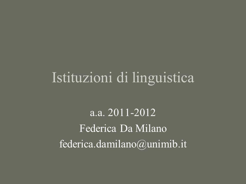 Istituzioni di linguistica a.a. 2011-2012 Federica Da Milano federica.damilano@unimib.it