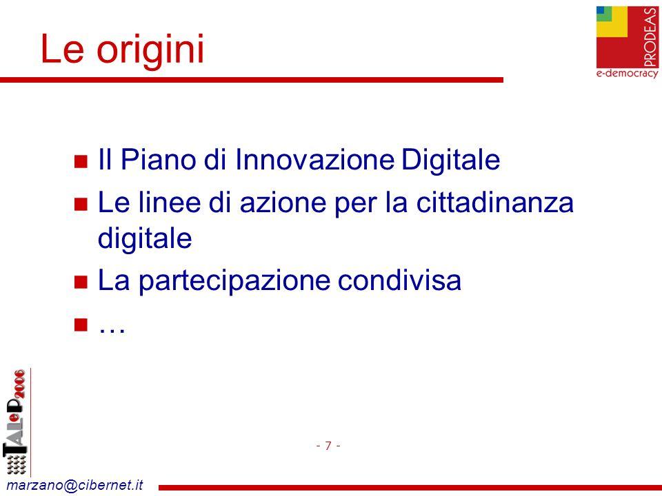 marzano@cibernet.it Il Piano di Innovazione Digitale Le linee di azione per la cittadinanza digitale La partecipazione condivisa … Le origini - 7 -