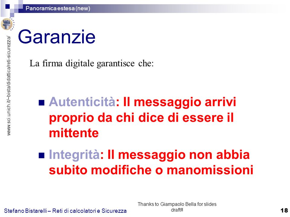 www.sci.unich.it/~bista/didattica/reti-sicurezza/ Panoramica estesa (new) 18 Stefano Bistarelli – Reti di calcolatori e Sicurezza Thanks to Giampaolo Bella for slides draft!.
