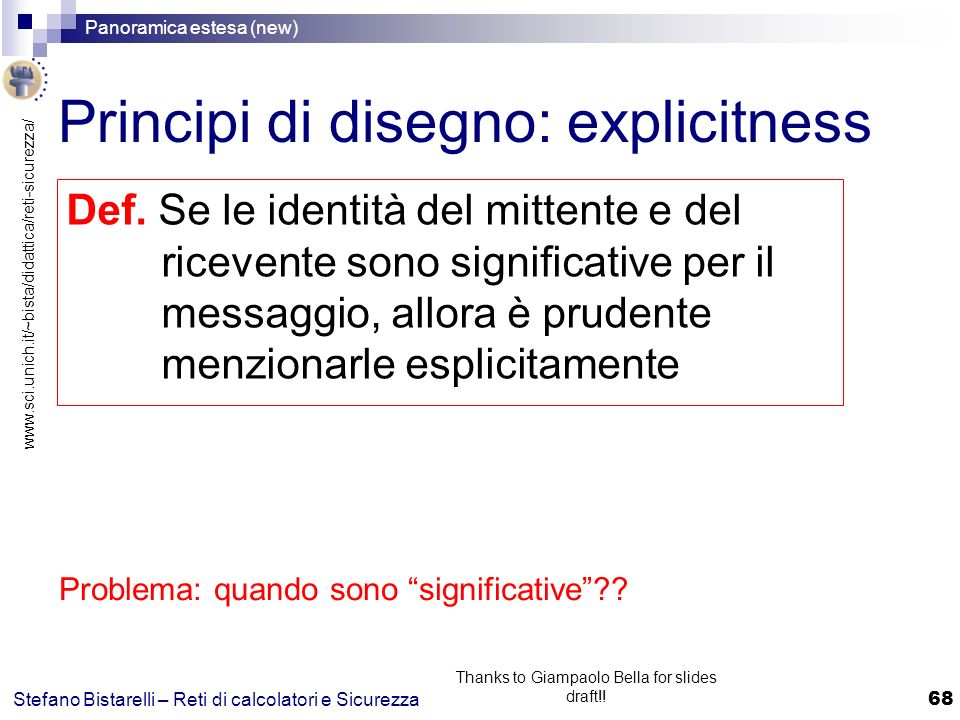 www.sci.unich.it/~bista/didattica/reti-sicurezza/ Panoramica estesa (new) 68 Stefano Bistarelli – Reti di calcolatori e Sicurezza Thanks to Giampaolo Bella for slides draft!.