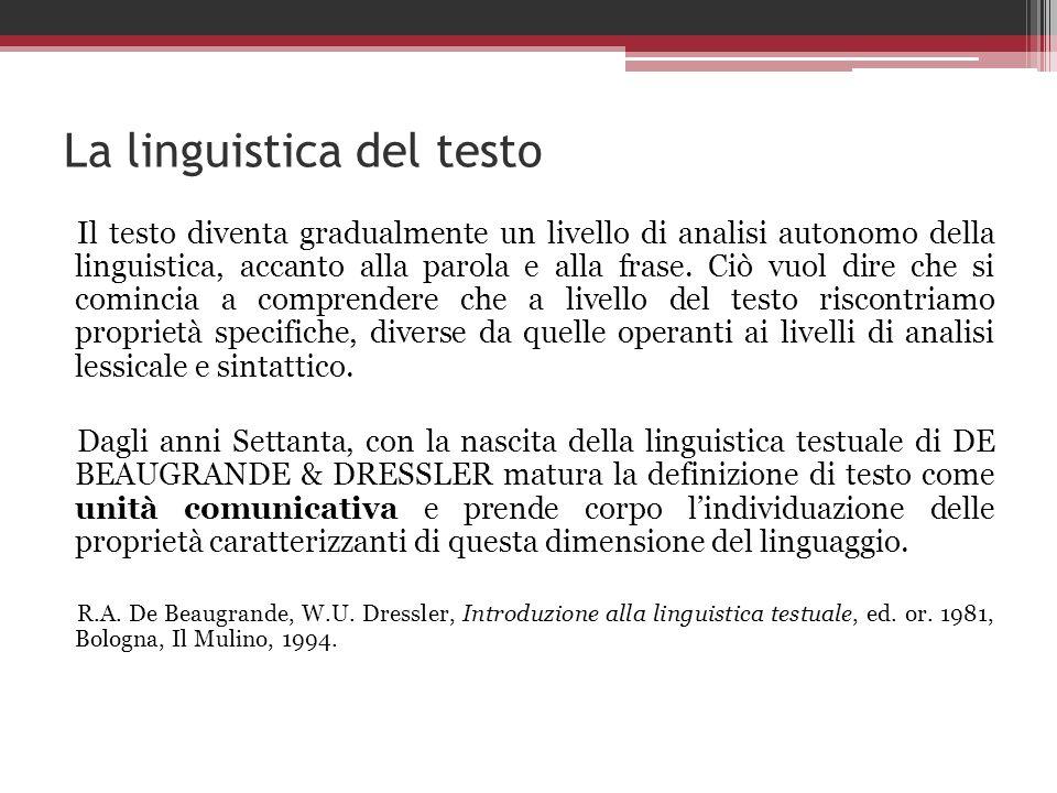 La linguistica del testo Il testo diventa gradualmente un livello di analisi autonomo della linguistica, accanto alla parola e alla frase. Ciò vuol di