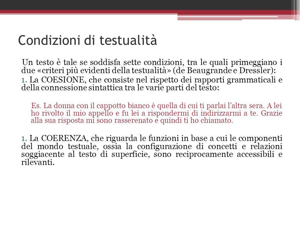 Condizioni di testualità Un testo è tale se soddisfa sette condizioni, tra le quali primeggiano i due «criteri più evidenti della testualità» (de Beau