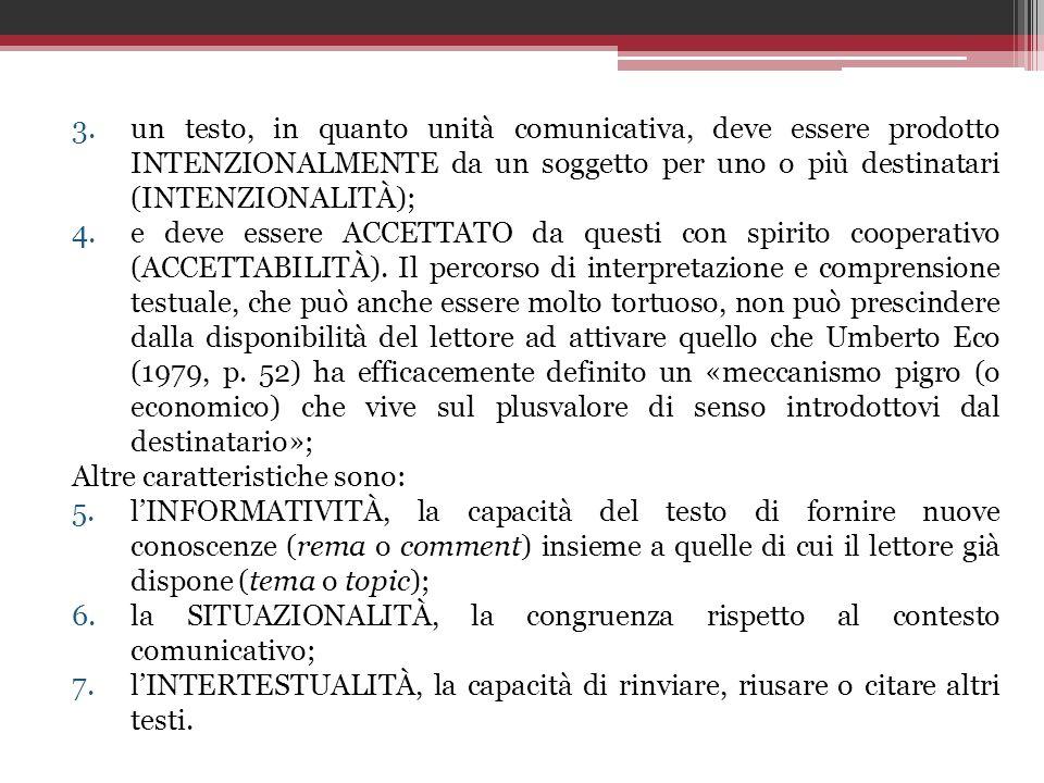 3.un testo, in quanto unità comunicativa, deve essere prodotto INTENZIONALMENTE da un soggetto per uno o più destinatari (INTENZIONALITÀ); 4.e deve es