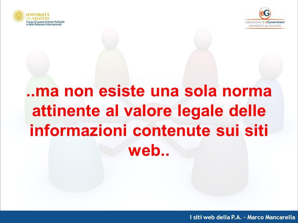 I siti web della P.A. – Marco Mancarella..ma non esiste una sola norma attinente al valore legale delle informazioni contenute sui siti web..