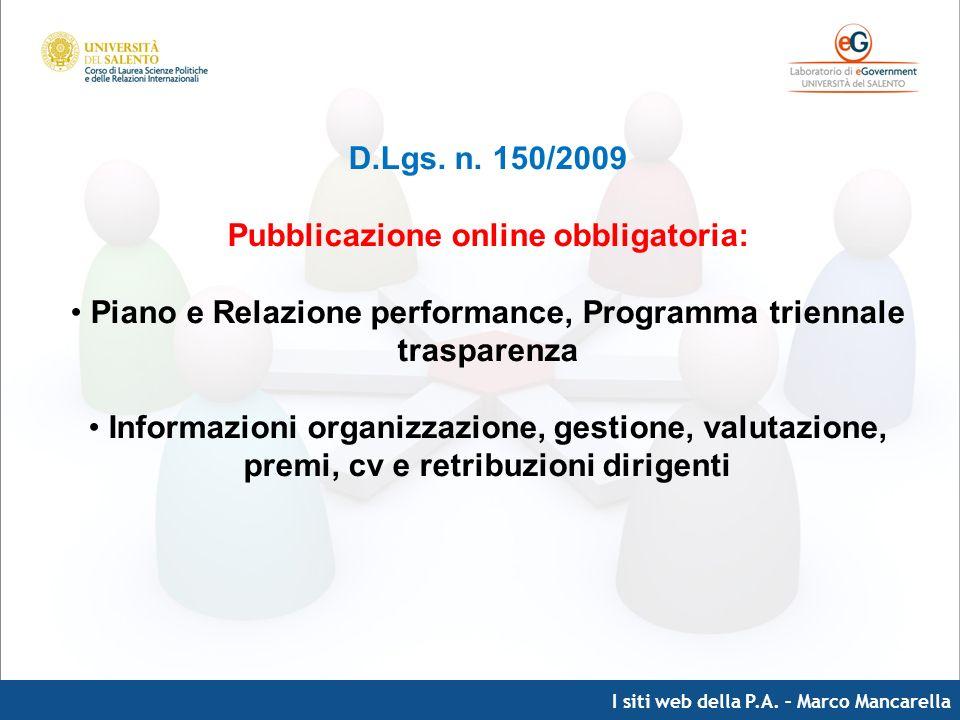 I siti web della P.A. – Marco Mancarella D.Lgs. n. 150/2009 Pubblicazione online obbligatoria: Piano e Relazione performance, Programma triennale tras
