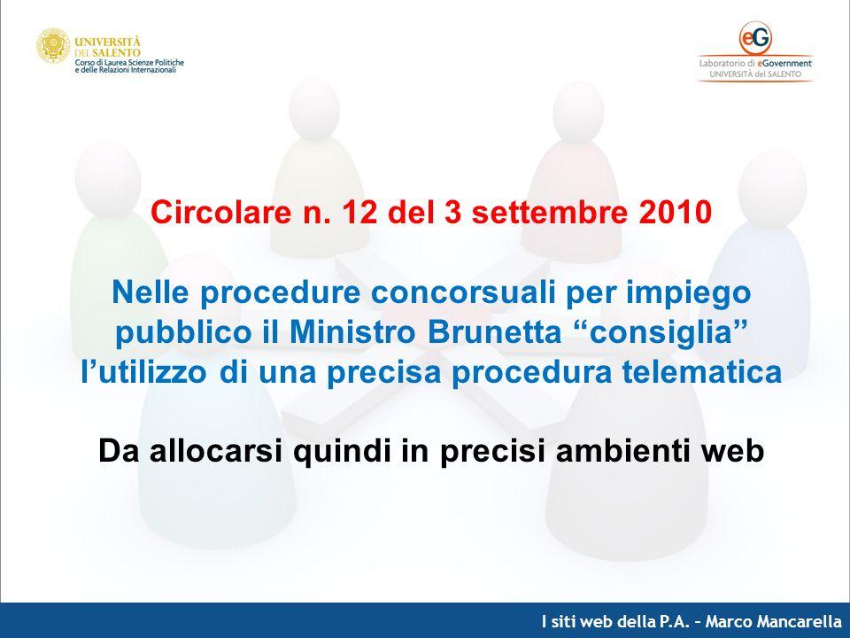 I siti web della P.A. – Marco Mancarella Circolare n. 12 del 3 settembre 2010 Nelle procedure concorsuali per impiego pubblico il Ministro Brunetta co
