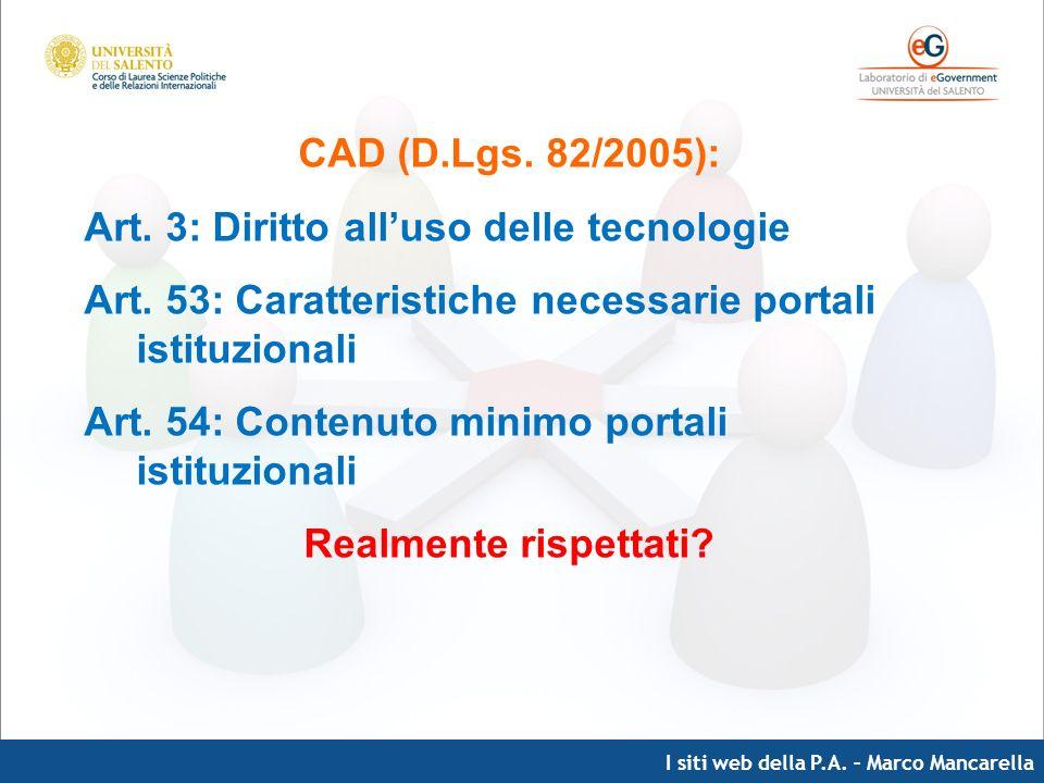 I siti web della P.A. – Marco Mancarella CAD (D.Lgs. 82/2005): Art. 3: Diritto alluso delle tecnologie Art. 53: Caratteristiche necessarie portali ist
