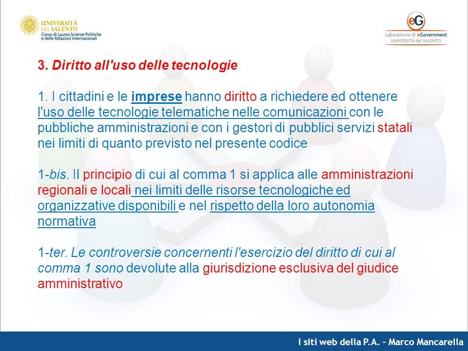 I siti web della P.A. – Marco Mancarella 3. Diritto all'uso delle tecnologie 1. I cittadini e le imprese hanno diritto a richiedere ed ottenere l'uso