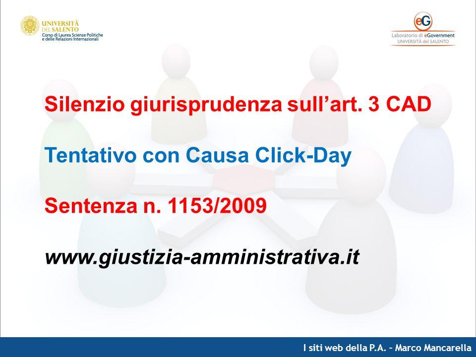 I siti web della P.A. – Marco Mancarella Silenzio giurisprudenza sullart. 3 CAD Tentativo con Causa Click-Day Sentenza n. 1153/2009 www.giustizia-ammi