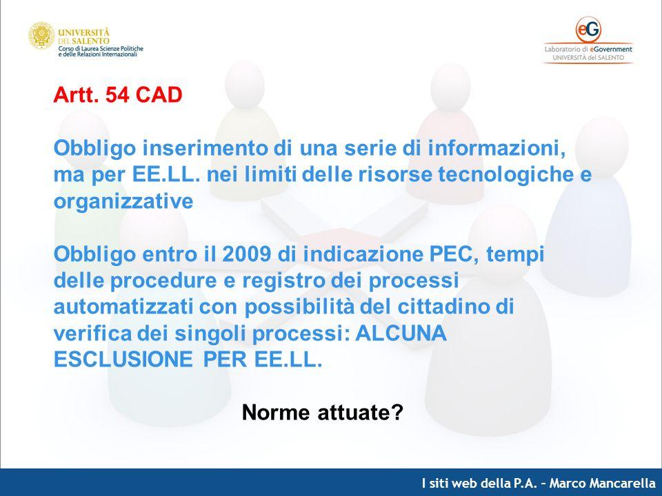 I siti web della P.A. – Marco Mancarella Artt. 54 CAD Obbligo inserimento di una serie di informazioni, ma per EE.LL. nei limiti delle risorse tecnolo