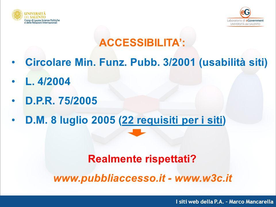 I siti web della P.A. – Marco Mancarella ACCESSIBILITA: Circolare Min. Funz. Pubb. 3/2001 (usabilità siti) L. 4/2004 D.P.R. 75/2005 D.M. 8 luglio 2005