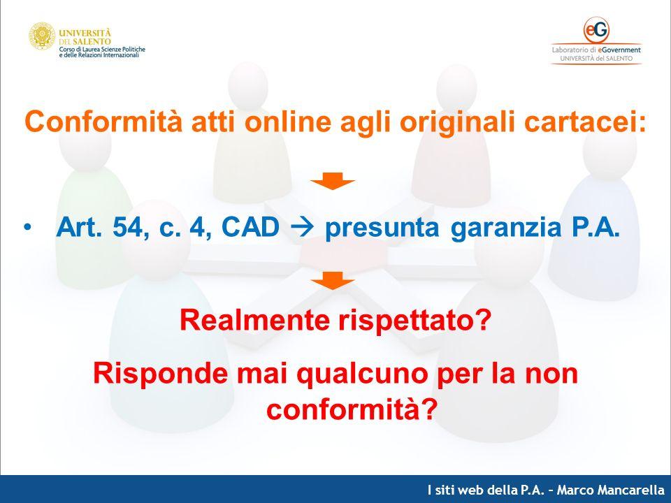 I siti web della P.A. – Marco Mancarella Conformità atti online agli originali cartacei: Art. 54, c. 4, CAD presunta garanzia P.A. Realmente rispettat