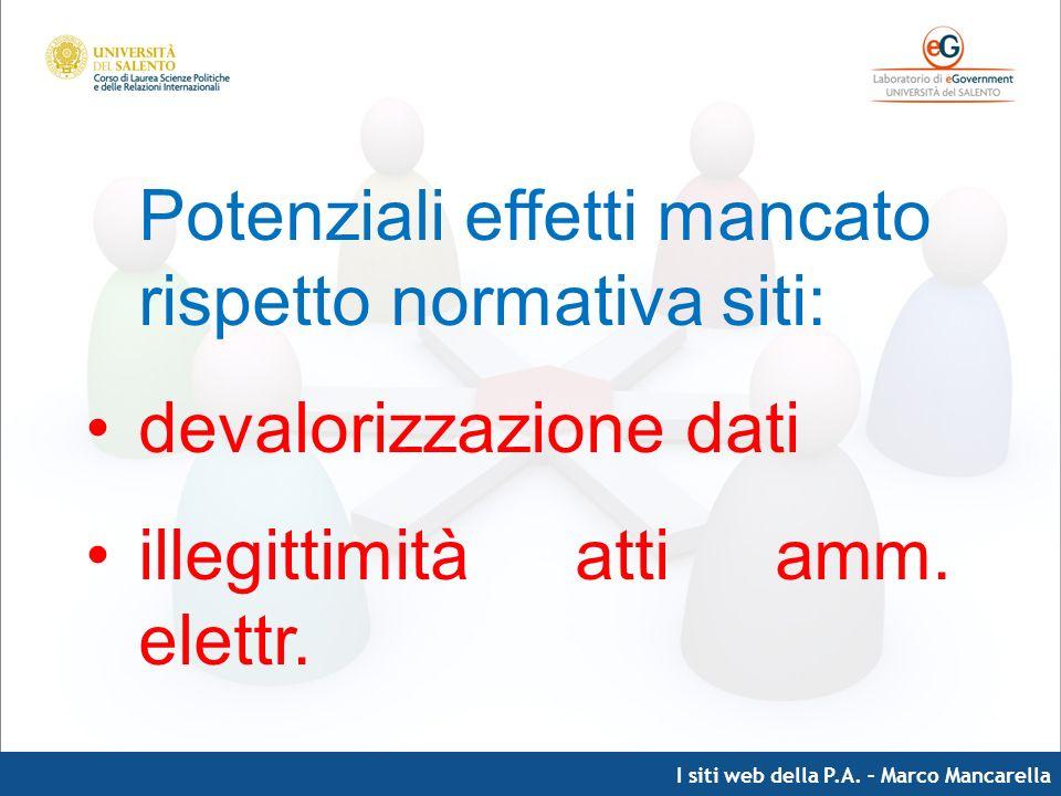 I siti web della P.A. – Marco Mancarella Potenziali effetti mancato rispetto normativa siti: devalorizzazione dati illegittimità atti amm. elettr.