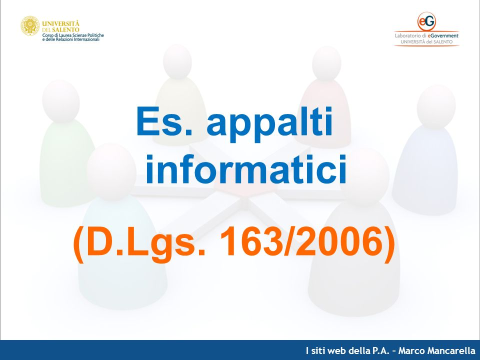 I siti web della P.A. – Marco Mancarella Es. appalti informatici (D.Lgs. 163/2006)