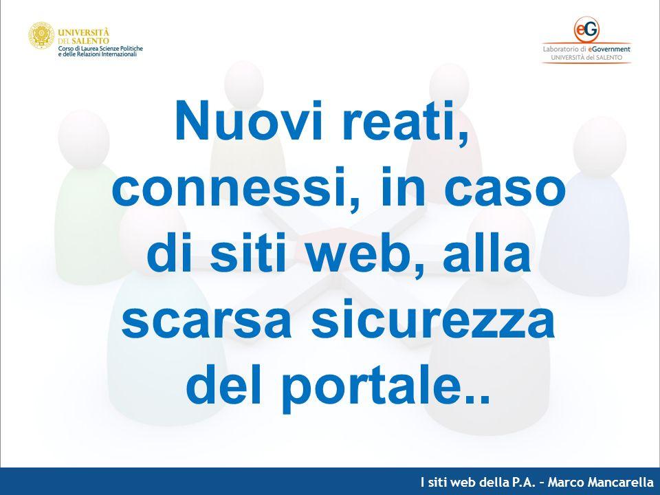 I siti web della P.A. – Marco Mancarella Nuovi reati, connessi, in caso di siti web, alla scarsa sicurezza del portale..
