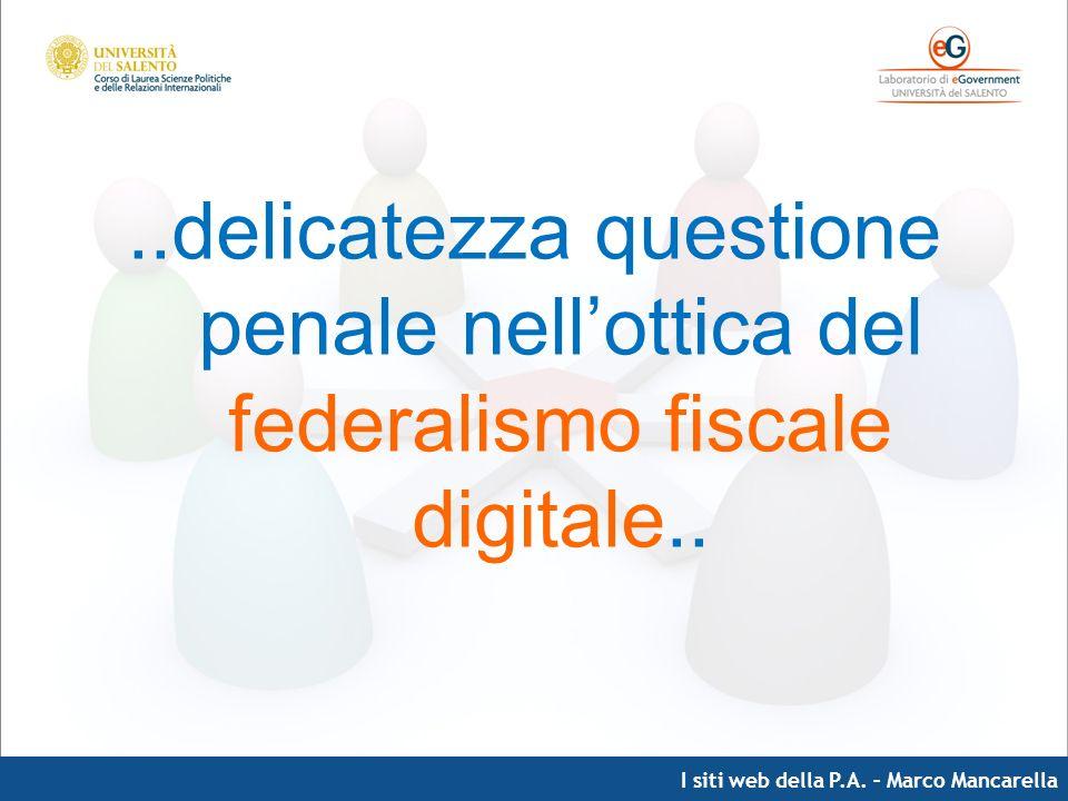 I siti web della P.A. – Marco Mancarella..delicatezza questione penale nellottica del federalismo fiscale digitale..