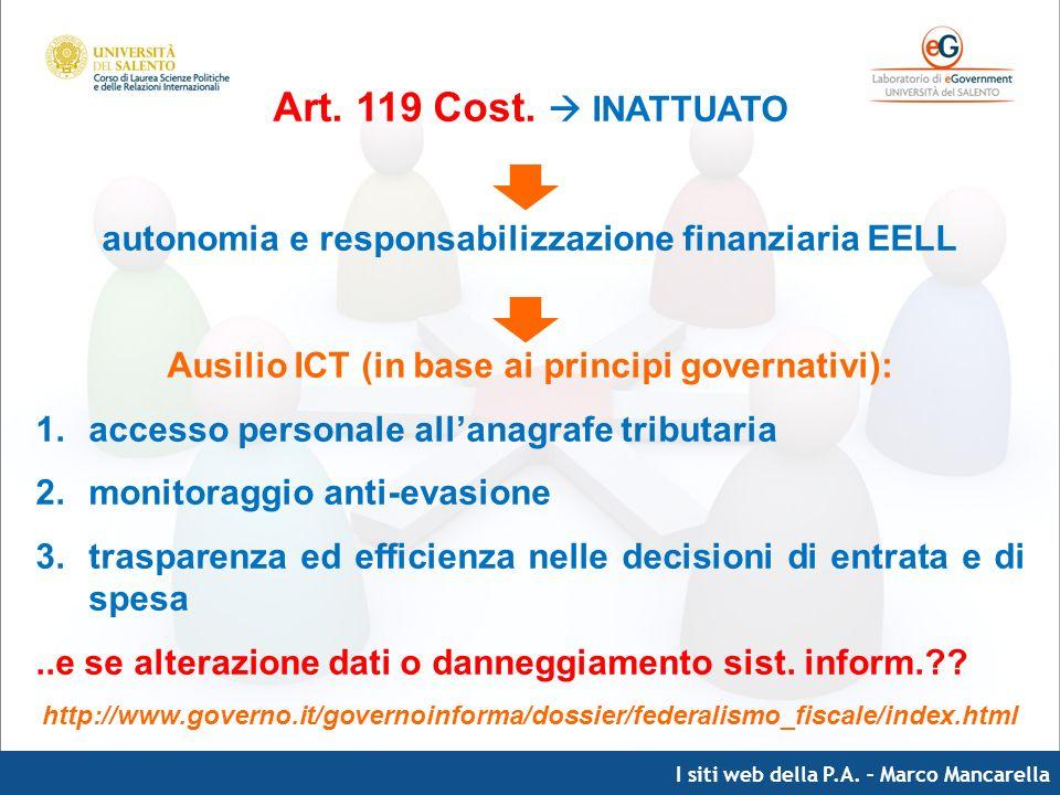 I siti web della P.A. – Marco Mancarella Art. 119 Cost. INATTUATO autonomia e responsabilizzazione finanziaria EELL Ausilio ICT (in base ai principi g